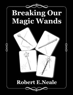 Breaking Our Magic Wands, Robert E. Neale