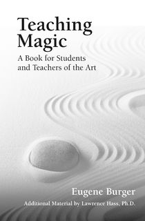 Teaching Magic: A Book for Students and Teachers of the Art, Eugene Burger